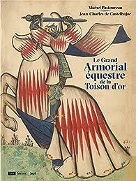 Le Grand Armorial équestre de la Toison d'or par Michel Pastoureau