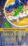 Thermomix Rezepte - Smoothie Bowls | Vegan, Gluten - & Zuckerfrei (German Edition)