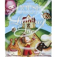 The House at the End of Ladybug Lane by Elise Primavera (2012-04-20)