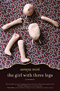 The Girl with Three Legs: A Memoir di [Mire, Soraya]