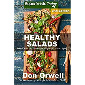 Healthy Salads: Over 130 Quick & Easy Gluten Free Low Cholesterol Whole Foods Recipes