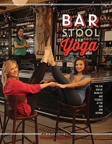 Bar Stool Yoga: The Fun Way Of Being Fit And Flexible At The Bar And Beyond