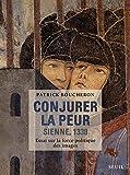 Conjurer la peur, Sienne 1338 - Essai sur la force politique des images by BOUCHERON PATRICK(2013-10-24) - SEUIL - 01/01/2013