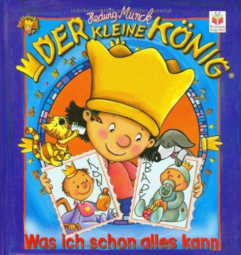Der kleine König. Was ich schon alles kann: Ein Bilderbuch für die jüngsten Leser