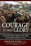 Courage Without Glory. The British Army on the Western Front 1915 (Wolverhampton Military Studies).