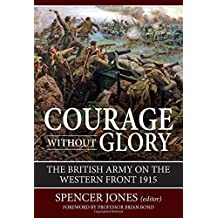 Courage Without Glory: The British Army on the Western Front 1915 (Wolverhampton Military Studies)