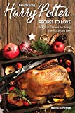 #5: Bewitching: Harry Potter Recipes to Love: Magical Dishes to Bring the Books to Life