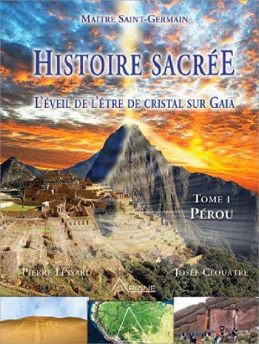 Histoire sacrée - L'éveil de l'être de cristal sur Gaia - Tome 1 : Pérou par Pierre Lessard, Josée Clouâtre