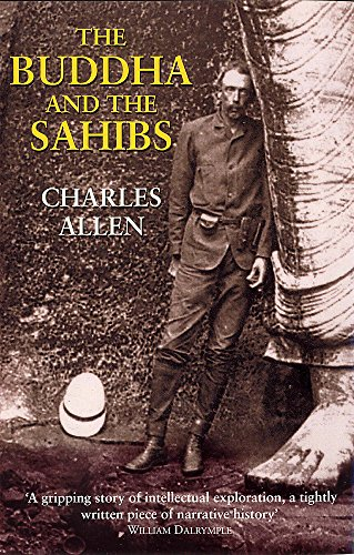 The Buddha and the Sahibs: The Men Who Discovered India's Lost Religion por Charles Allen