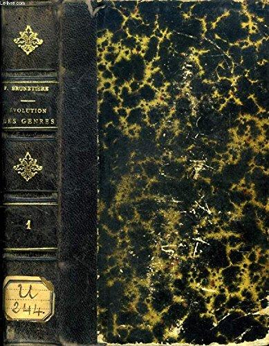 L'EVOLUTION DES GENRES DANS L'HISTOIRE DE LA LITTERATURE, LECONS PROFESSEES A L'ECOLE NORMALE SUPERIEURE, TOME I