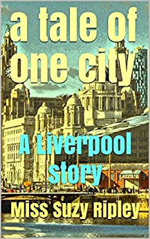 A tale of one city: A Liverpool story (Cities of the World Book 1) by [Ripley, Miss Suzy]