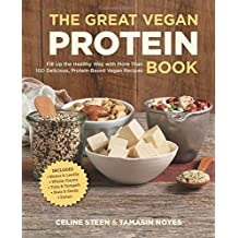 The Great Vegan Protein Book: Fill Up the Healthy Way with More than 100 Delicious Protein-Based Vegan Recipes - Includes - Beans & Lentils - Plants - Tofu & Tempeh - Nuts - Quinoa (Great Vegan Book) by Celine Steen (2015-02-15)