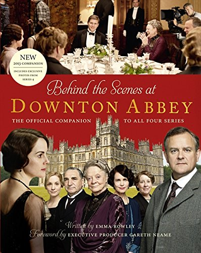 Behind the Scenes at Downton Abbey: The official companion to all four series por Emma Rowley