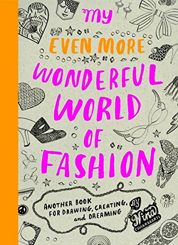 My Even More Wonderful World of Fashion: Another Book for Drawing, Creating and Dreaming por Nina Chakrabarti
