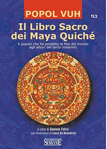 Il Libro Sacro dei Maya Quich: Il popolo che ha predetto la fine del mondo agli albori del terzo millennio