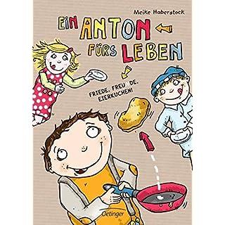 Ein Anton fürs Leben. Friede, Freunde, Eierkuchen.