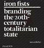 Iron Fists. Branding the 20th-century totalitarian state. Ediz. illustrata