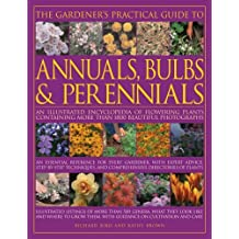 The Gardener's Practical Guide to Annuals, Bulbs and Perennials: An Illustrated Encyclopedia of Flowering Plants Containing More Than 1800 Beautiful Photographs (Gardeners Practical Guide to) by Richard Bird (2006-02-24)