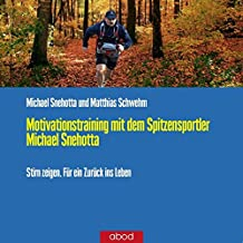 Motivationstraining mit dem Spitzensportler Michael Snehotta: Pushen sie ihre Motivation auf Weltniveau - hier erfahren sie wie
