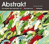 Abstrakt.: Eine Quelle der Inspiration mit 50 Übungen und 100 Malideen