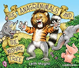 The Anagranimals and the Wishing Tree by [Moghli, Leith]