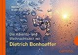 Die Advents- und Weihnachtszeit mit Dietrich Bonhoeffer: Herausgegeben von Beate Vogt - Dietrich Bonhoeffer