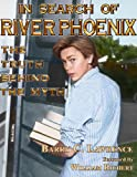 In Search of River Phoenix: The Truth Behind The Myth (English Edition)