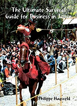 The Ultimate Survival Guide for Business in Japan (« Japan Series » Book 2) (English Edition) par [Huysveld, Philippe]