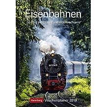 Eisenbahnen - Kalender 2019: Wochenplaner, 53 Blatt mit Zitaten und Wochenchronik