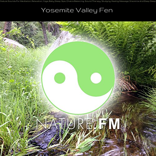 yosemite-valley-fen-nature-sounds-for-meditation-relaxation-yoga-baby-sleep-spa-chakra-balancing-sou