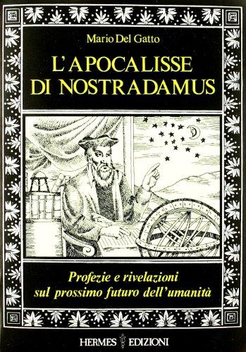 L'apocalisse di Nostradamus. Profezie e rivelazioni sul prossimo futuro dell'umanit