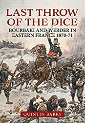 Last Throw of the Dice: Bourbaki and Werder in Eastern France 1870-71