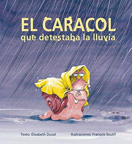 El caracol que detestaba la lluvia (PICARONA) por ELISABETH DUVAL