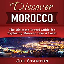 Discover Morocco: The Ultimate Travel Guide for Exploring Morocco Like a Local: Discover Travel Guides