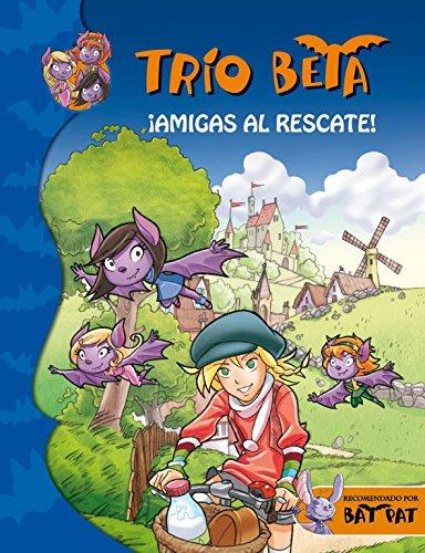 Amigas al rescate / Friends to the rescue (Trio Beta / Bat Pat)