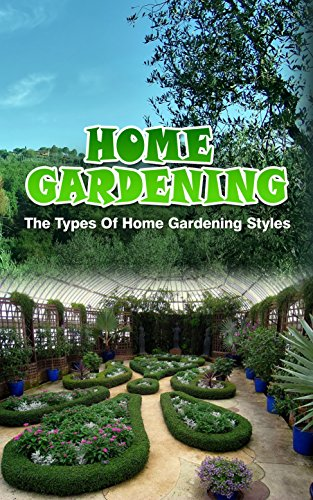 Home Gardening: The Types of Home Gardening Styles