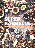 Super barbecue - Des conseils et des recettes hautes en couleurs et en saveurs !