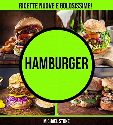 Hamburger: ricette nuove e golosissime!