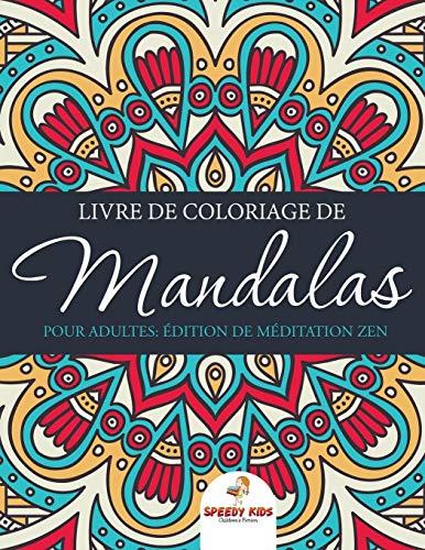 Livre De Coloriage De Mandalas Pour Adultes : Édition De Méditation Zen