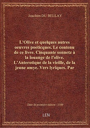 L'Olive et quelques autres oeuvres poeticques. Le contenu de ce livre. Cinquante sonnetz à la louang par Joachim DU BELLAY