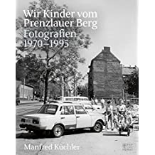 Wir Kinder vom Prenzlauer Berg: Fotografien 1970-1995