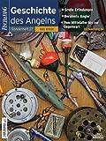 Geschichte des Angelns - mit DVD: Große Erfindungen - Berühmte Angler - Vom Mittelalter bis zur Gegenwart