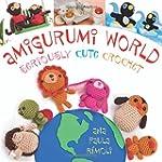 Amigurumi World: Seriously Cute Crochet