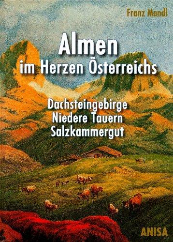 Preisvergleich Produktbild Almen im Herzen Österreichs. Dachsteingebirge, Niedere Tauern, Salzkammergut
