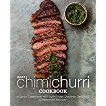 Easy Chimichurri Cookbook: A Spicy Cookbook with Latin Style; Discover Delicious Chimichurri Recipes (2nd Edition) (English Edition)