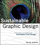 Sustainable Graphic Design: Tools, Systems and Strategies for Innovative Print Design by Wendy Jedlicka (2009-12-30)