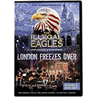 The Illegal Eagles - London Freezes Over - Double DVD Set