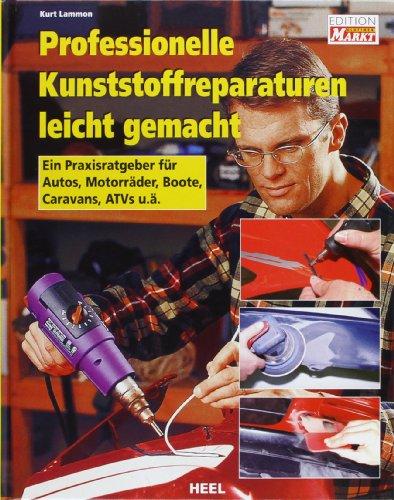 Professionelle Kunststoffreparaturen leicht gemacht: Ein Praxisratgeber für Autos, Motorräder, Boote, Caravans, ATVs u.ä.