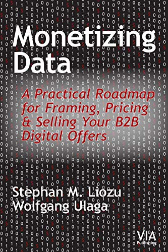 Monetizing Data: A Practical Roadmap for Framing, Pricing & Selling Your  B2B Digital Offers (English Edition)