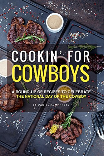 Cookin' for Cowboys: A Round-Up of Recipes to Celebrate the National Day of the Cowboy (English Edition) (Cowboy-steak Rub)